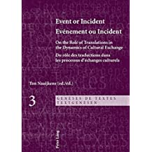 Event or Incident- Evénement ou Incident: On the Role of Translation in the Dynamics of Cultural Exchange- Du rôle des traductions dans les processus ... (Genèses de Textes / Textgenesen, Band 3)
