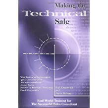 Making the Technical Sale: Real World Training for the Successful Sales Consultant (Miscellaneous)