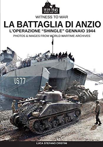 """La battaglia di Anzio: L\'operazione \""""Shingle\"""" Gennaio 1944 (Witness to war, Band 1)"""