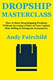 DROPSHIP MASTERCLASS: How to Start Dropshipping Products Without Investing a Dime of Your Capital. Ebay Selling & Instagram Ecommerce.