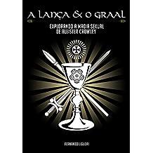 A Lança & o Graal: Explorando a Magia Sexual de Aleister Crowley (Livro . I .) (Crônicas da O.T.O. 1) (Portuguese Edition)