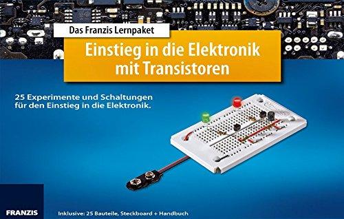 Lernpaket Einstieg in die Elektronik mit Transistoren: 25 Experimente und Schaltungen für den Einstieg in die Elektronik