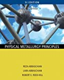 Physical Metallurgy Principles - SI Version by Reza Abbaschian (2009-05-01)