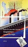 Expedition nach Europa: Erstausgabe aus dem Nachlaß Hrsg. und mit einem Nachwort von Andrea Lauritsch (Europa in Israel)