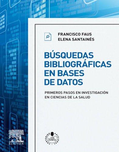 Búsquedas bibliográficas en bases de datos + StudentConsult en español: Primeros pasos en investigación en ciencias de la salud por Francisco Faus Gabandé