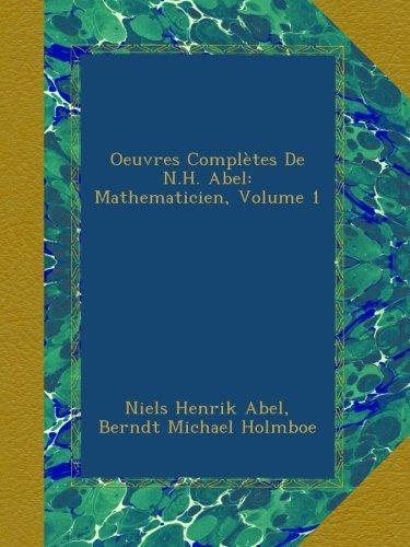 Oeuvres Complètes De N.H. Abel: Mathematicien, Volume 1