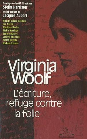 Virginia Woolf : L'écriture, refuge contre la folie