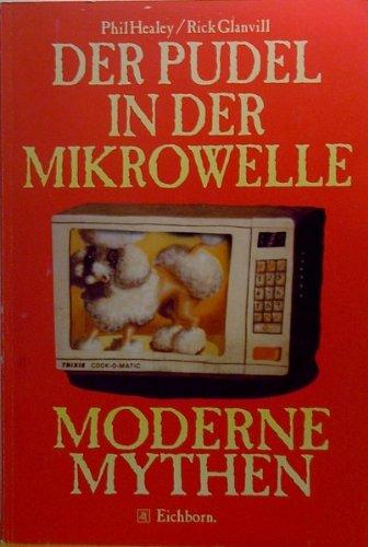 Der Pudel in der Mikrowelle. Moderne Mythen