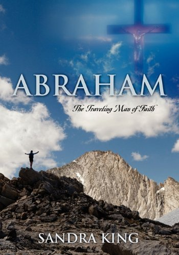 Abraham: The Traveling Man of Faith by Sandra King (2011-01-18)