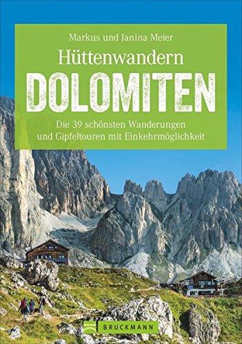 Download Hüttenwandern in den Dolomiten: Die 40 schönsten Wanderungen und Gipfeltouren. Hüttentouren in Südtirol. Ein Dolomiten-Wanderführer mit Hüttentouren für jeden Geschmack. (Erlebnis Wandern)