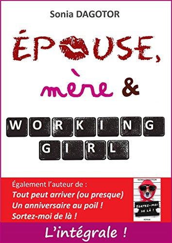 Epouse, mère et working girl : L'intégrale. par Sonia Dagotor