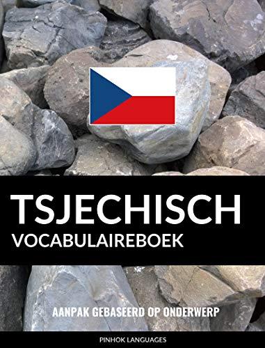 Tsjechisch vocabulaireboek: Aanpak Gebaseerd Op Onderwerp (Dutch Edition)