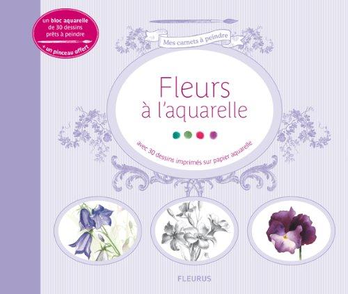 Fleurs à l'aquarelle : Avec 30 dessins imprimés sur papier aquarelle par Aude le Morzadec