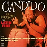 The Volcanic plus Latin Fire. Orchestras Arranged and Conducted by Ernie Wilkins and Manny Albam. by Candido