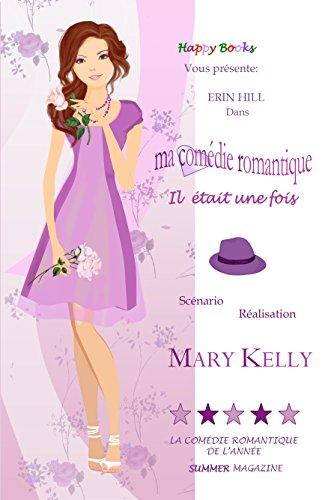 Ma comédie romantique: Il était une fois  Vol.1 (Une comédie romantique délicieuse) par Mary Kelly