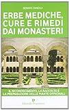 Erbe mediche, cure e rimedi dai monasteri. Il riconoscimento, la raccolta e la preparazione delle piante officinali