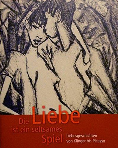 Die Liebe ist ein seltsames Spiel...: Liebesgeschichten von Klinger bis Picasso - Pablo Picasso-moderne Kunst