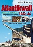 Atlantikwall 1942-44, Band I: Französische Atlantikküste. - Bollwerk des Reiches. Zeitgeschichte in Farbe