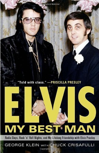Elvis: My Best Man: Radio Days, Rock 'n' Roll Nights, and My Lifelong Friendship with Elvis Presley by George Klein (2011-01-04) par George Klein;Chuck Crisafulli