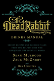 The Dead Rabbit Drinks Manual: Secret Recipes and Barroom Tales from Two Belfast Boys Who Conquered the Cocktail World