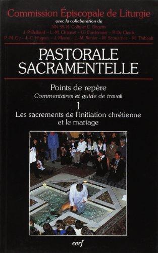 Pastorale sacramentelle Tome 1 : Les sacrements de l'initiation chrétienne et le mariage par Eglise Catholique