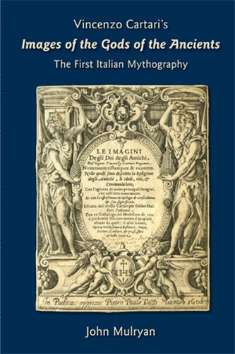Vincenzo Cartari's Images of the Gods of the Ancients: The First Italian Mythography (Medieval and Renaissance Texts and Studies Series (Acmrs)) por Vincenzo Cartari
