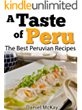 A Taste of Peru. The Best Peruvian Recipes