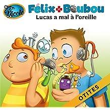 Lucas a mal à l'oreille: Otites (Félix et Boubou) (French Edition)