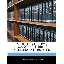 M. Tullius Cicero's Sämmtliche Briefe Übersetzt, Vierter Band