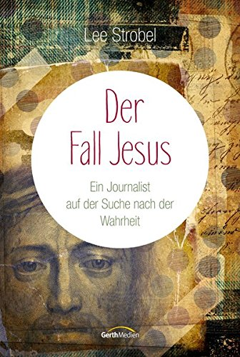 Der Fall Jesus: Ein Journalist auf der Suche nach der Wahrheit