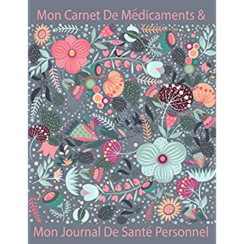 Mon Carnet De Medicaments & Mon Journal De Sante Personnel: French Large Print Medication Monitoring a Daily Record Keeper Logbook for Seniors