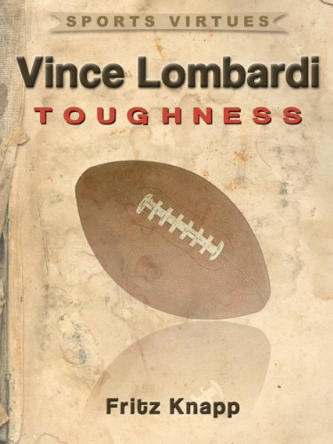 Vince Lombardi: Toughness (Sports Virtues Book 28) (English Edition)