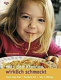 Was den Kleinen wirklich schmeckt - Nach dem Brei - Rezepte für Ein- bis Vierjährige