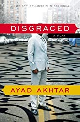 Disgraced: A Play by Akhtar, Ayad (2013) Paperback
