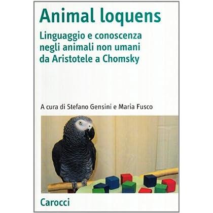Animal Loquens. Linguaggio E Conoscenza Negli Animali Non Umani Da Aristotele A Chomsky