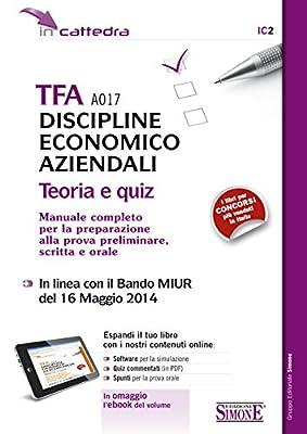 TFA A017 Discipline Economico Aziendali: TEORIA e QUIZ - Manuale Completo per la preparazione alla prova preliminare, scritta e orale