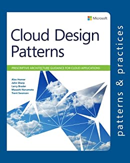 Cloud Design Patterns: Prescriptive Architecture Guidance for Cloud Applications (Microsoft patterns & practices) by [Homer, Alex, Sharp, John, Brader, Larry, Narumoto, Masashi, Swanson, Trent]