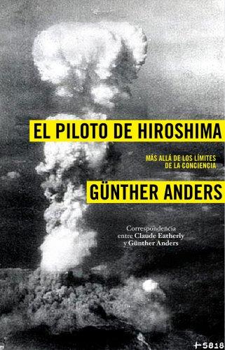 El piloto de Hiroshima: Más allá de los límites de la conciencia por Günther Anders