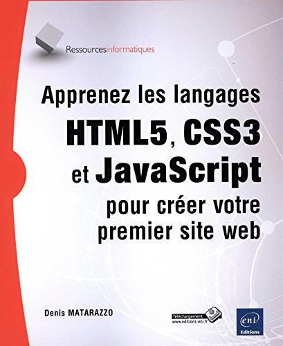 Apprenez les langages HTML5, CSS3 et JavaScript pour créer votre premier site web par Denis MATARAZZO