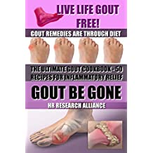 GOUT BE GONE - THE ULTIMATE GOUT COOKBOOK-50+ GOUT RECIPES FOR INFLAMMATORY RELIEF - : Live Life Gout Free! (English Edition)
