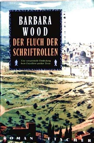 Barbara Wood: Der Fluch der Schriftrollen - Eine sensationelle Entdeckung beim Entziffern antiker Texte