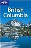 British Columbia (LONELY PLANET BRITISH COLUMBIA)