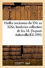 Etoffes anciennes du XVe au XIXe, broderies et applications collection de feu M. Dupont-Auberville de Sans Auteur