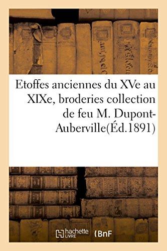 Etoffes anciennes du XVe au XIXe, broderies et applications collection de feu M. Dupont-Auberville