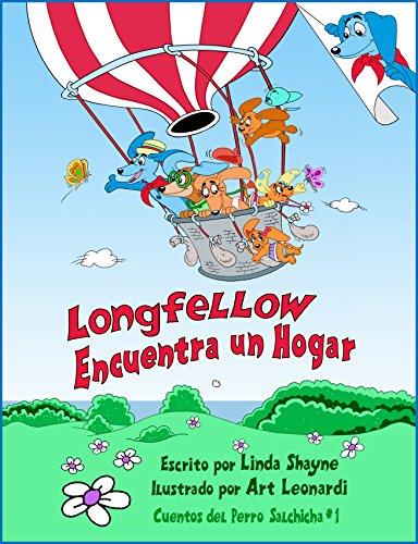 Longfellow Encuentra un Hogar (Longfellow Finds a Home Spanish Edition): (Un Libro para Niños) (Cuentos del Perro Salchicha nº 1) por Linda Shayne