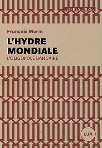 L'Hydre mondiale - L'oligopole bancaire de François Morin (21 mai 2015) Broché