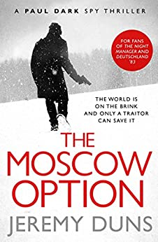 The Moscow Option (Paul Dark 3): Forget Bond. Forget Bourne. Discover Dark. by [Duns, Jeremy]