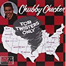For Twisters Only by Chubby Checker (2013-05-03)
