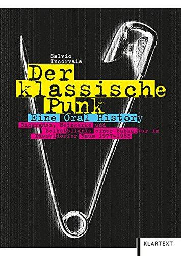Der klassische Punk: Eine Oral History. Biografien, Netzwerke und Selbstbildnis einer Subkultur im Düsseldorfer Raum 1977-1983