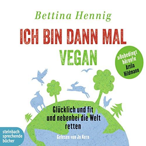 Preisvergleich Produktbild Ich bin dann mal vegan: Glücklich und fit und nebenbei die Welt retten